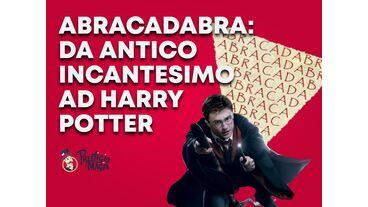 Abracadabra: da antico incantesimo ad Harry Potter